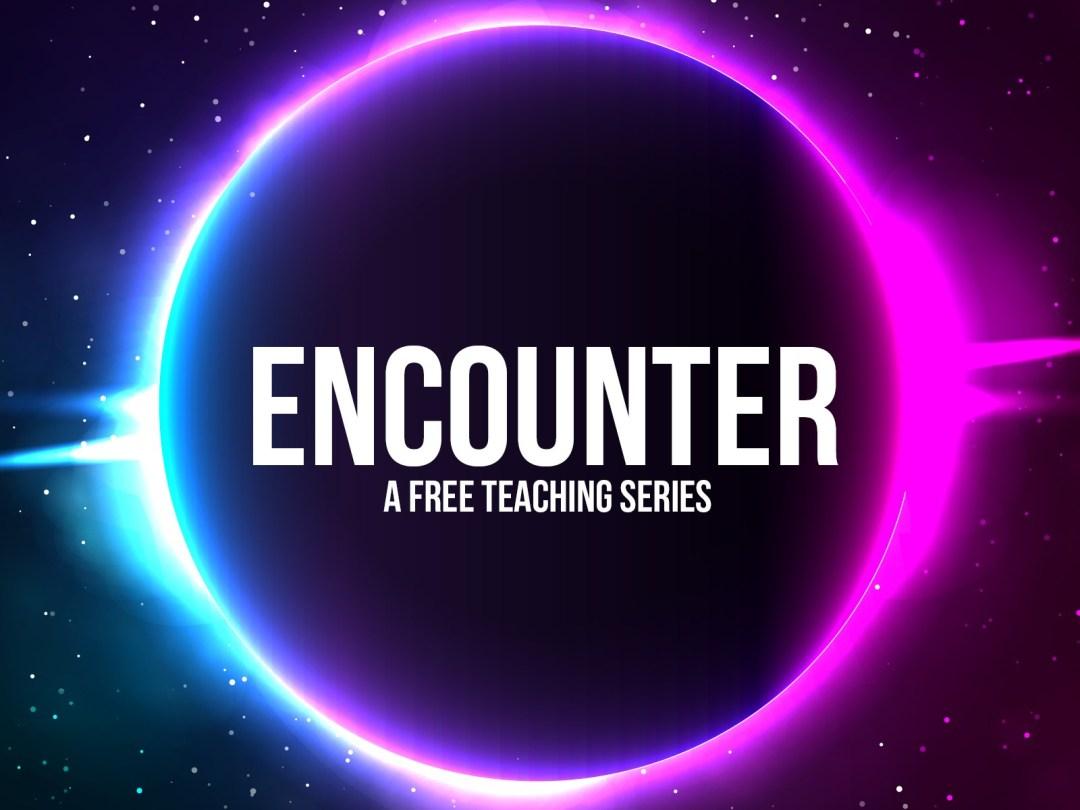 TEACHING SERIES: Encounter