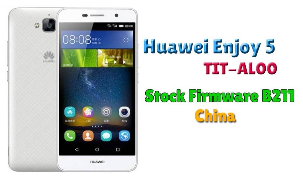 Huawei Enjoy 5 TIT-AL00 Latest Firmware B211 (China