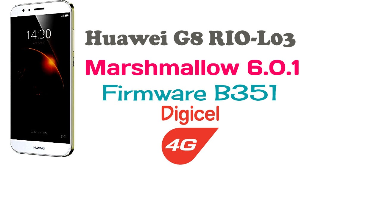 Huawei G8 RIO-L03 Marshmallow 6 0 1 EMUI 4 0 3 (Digicel