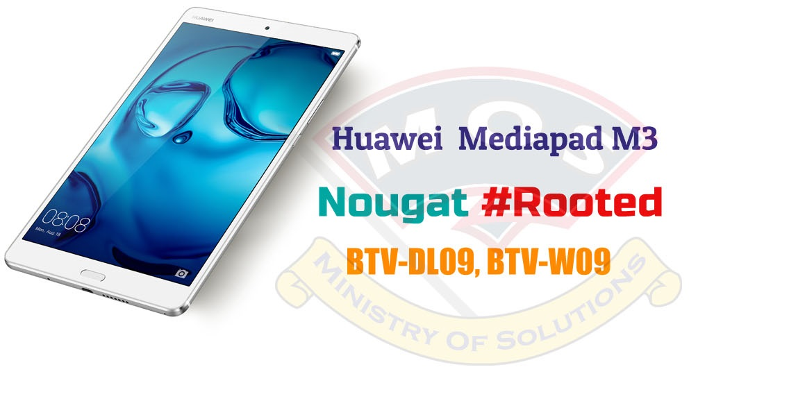 Huawei Mediapad M3 Root Nougat (Complete Tutorial) - Ministry Of