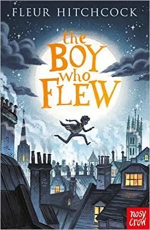 TheThe Boy Who Flew by Fleur Hitchcock (Nosy Crow) Boy Who Flew by Fleur Hitchcock (Nosy Crow)