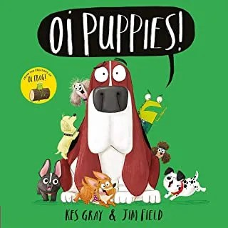 Oi Puppies by Kes Gray & Jim Field (Hodder Children's)