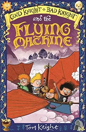 Good Knight, Bad Knight and the Flying Machine by Tom Knight (Templar Publishing)