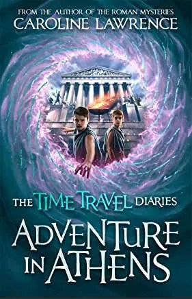 The Time Travel Diaries: Adventure to Athens by Catherine Lawrence (Bonnier Books)