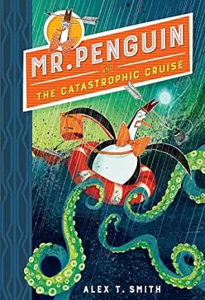Mr Penguin and the Catastrophic Cruise by Alex T Smith (Hodder Childrens)