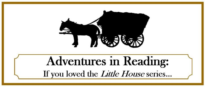 Adventures in Reading: If you loved the Little House on the Prairie books, I bet you will love these books, too.