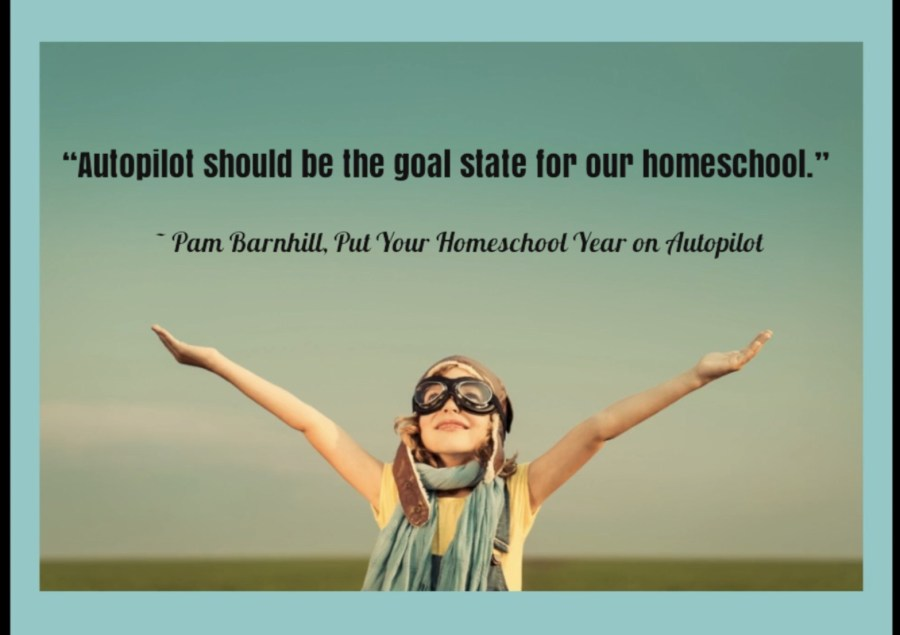 An Honest Confession and Last Minute Offer: Pam Barnhill&#8217;s <i>Put Your Homeschool on Autopilot</i>