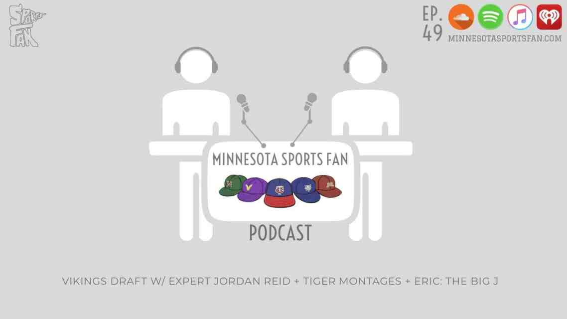 "Ep. 49: Vikings Draft with Jordan Reid + Tiger Montages and Eric ""The Big J"""