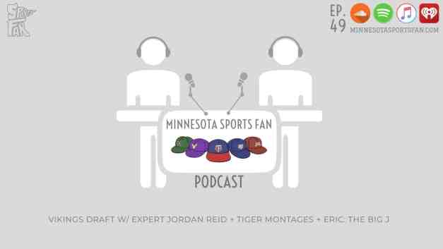 """Ep. 49: Vikings Draft with Jordan Reid + Tiger Montages and Eric """"The Big J"""""""