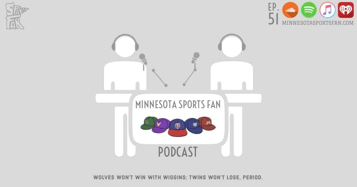 Ep. 51: Wolves Won't Win with Wiggins; Twins Won't Lose, Period (Except vs Yankees)