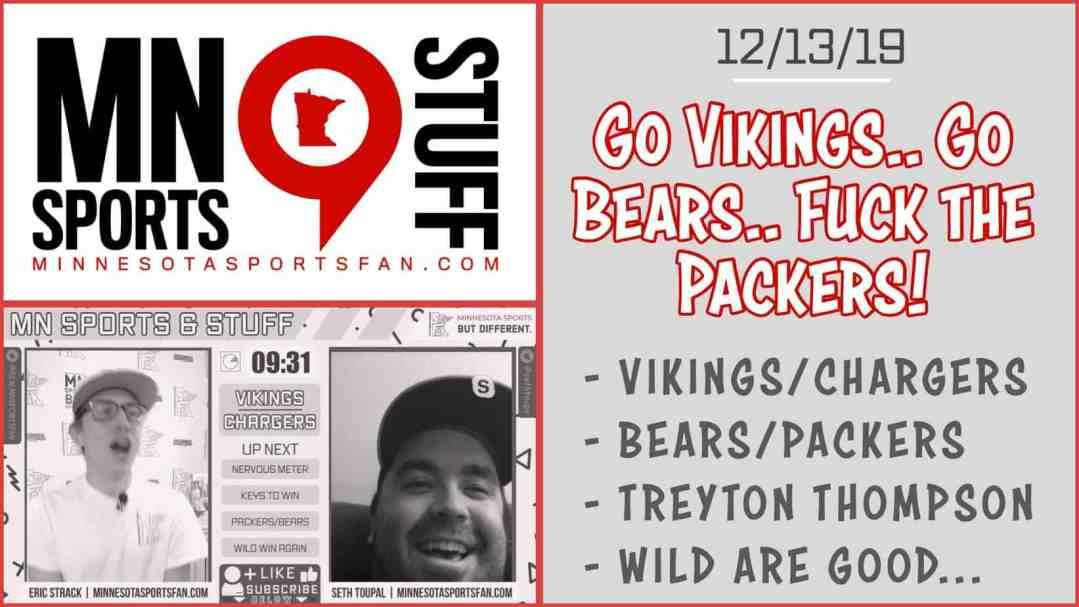 Go Bears.. Go Vikings.. F**k the Packers! – MNSS | 12/13/2019