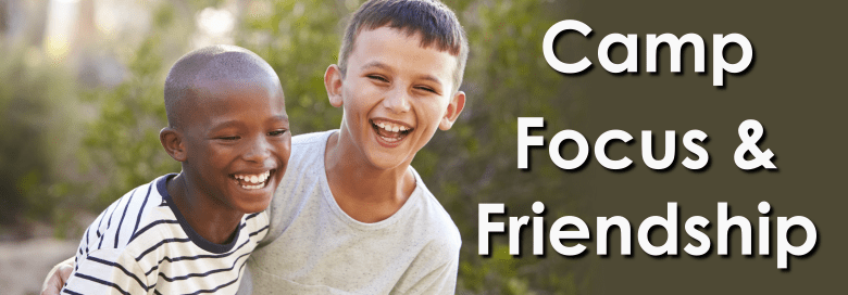 Camp Focus & Friendship
