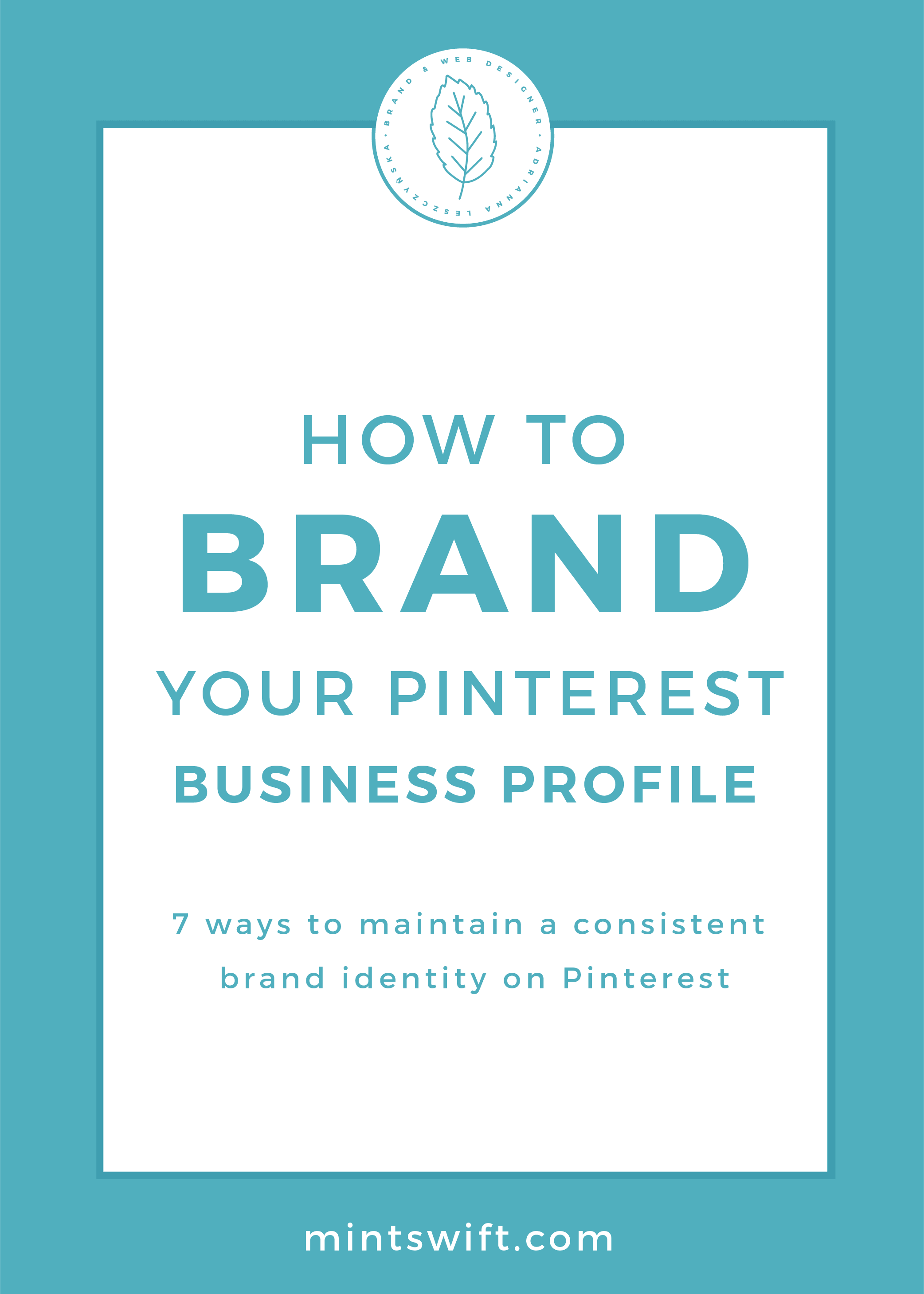 How to Brand Your Pinterest Business Profile. 7 Ways to Maintain a Consistent Brand Identity on Pinterest by MintSwift