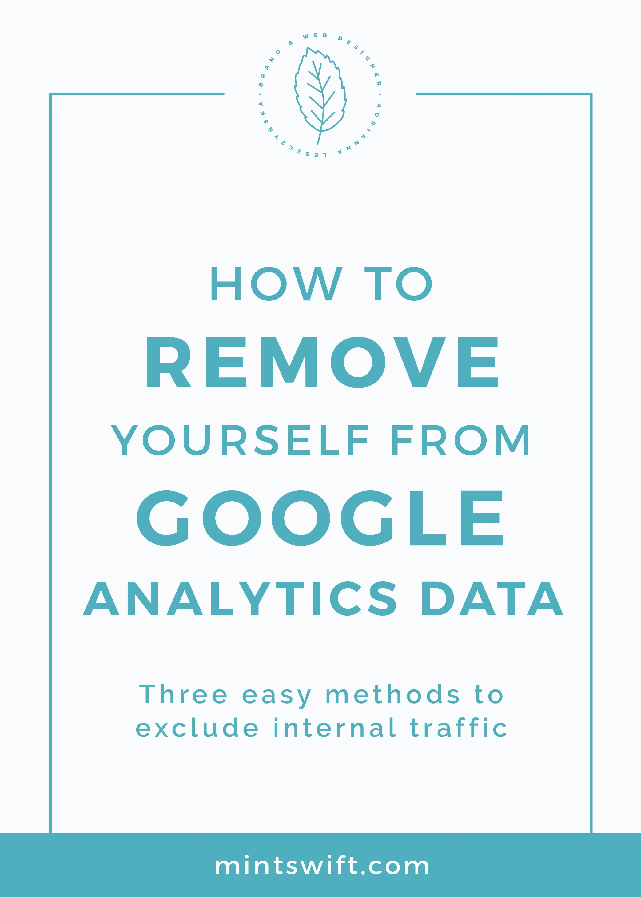 How to Remove Yourself from Google Analytics Data. Three Easy Methods to Exclude Internal Traffic MintSwift