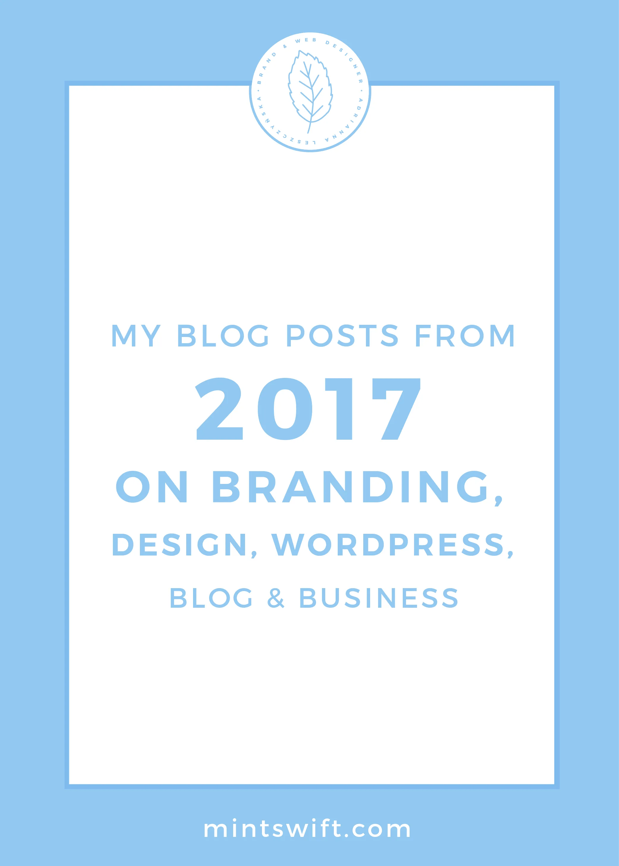My Blog Posts from 2017 on Branding, Design, WordPress, Business & Blogging by MintSwift