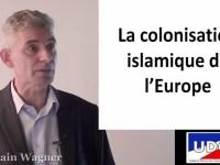 LA COLONISATION ISLAMIQUE DE L'EUROPE (Alain Wagner) [vidéo]