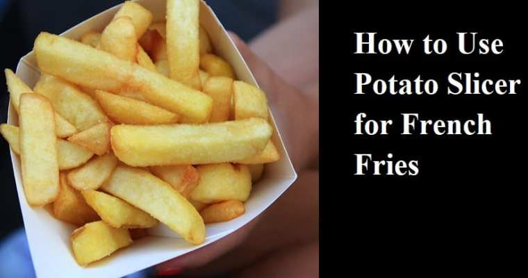 How to Use Potato Slicer for French Fries