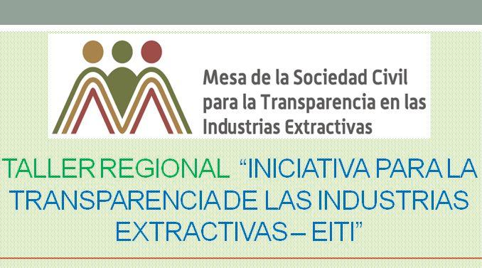 """Taller Regional  """"Iniciativa para la Transparencia de las Industrias Extractivas – EITI"""""""