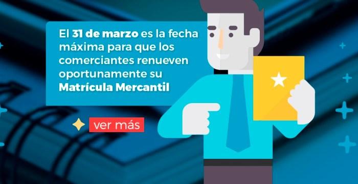 El 31 de marzo es la fecha máxima para que los comerciantes renueven oportunamente su Matrícula Mercantil