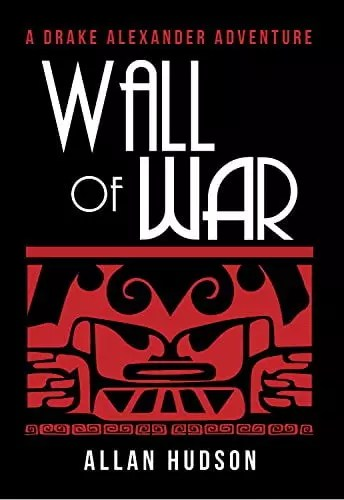 Wall of War (A Drake Alexander Adventure) by Allan Hudson