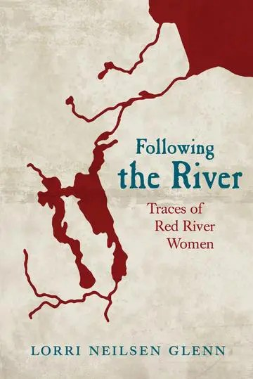 Following the River: Traces of Red River Women by Lorri Neilsen Glenn