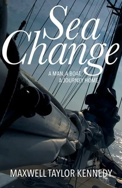 Sea Change: A Man, A Boat, A Journey Home by Maxwell Taylor Kennedy