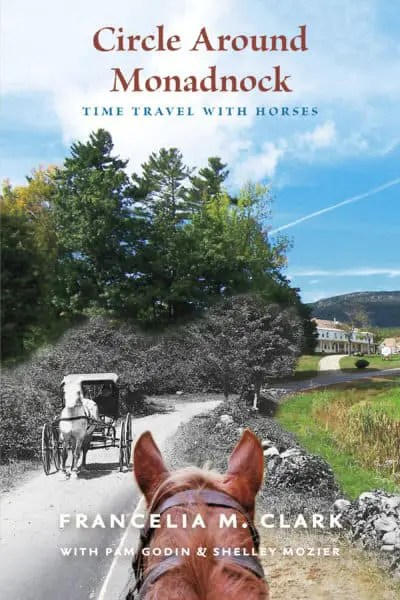 Circle Around Monadnock: Time Travel With Horses by Francelia M. Clark