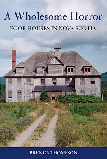 A Wholesome Horror: Poorhouses in Nova Scotia by Brenda Thompson