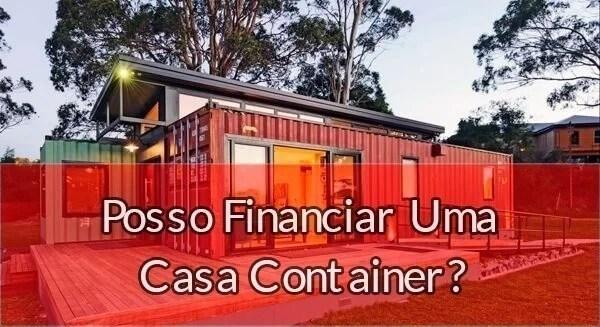 Posso Financiar Uma Casa Container?