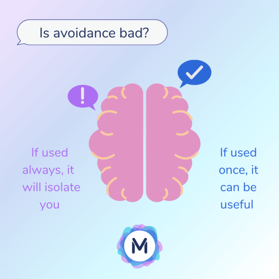Is Avoidance bad? If used always, it will isolate you. If used once, it can be helpful.