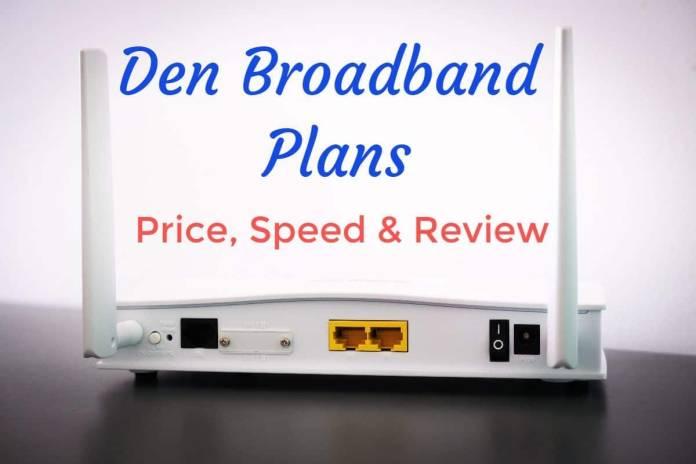 Den Broadband Plans 2021 — Price, Speed, Review | by Yogesh rawat | Medium