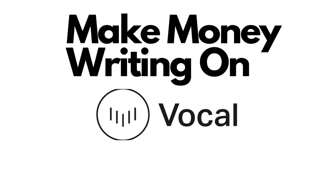 What Is Vocal.Media? Make Money Writing on Vocal.Media