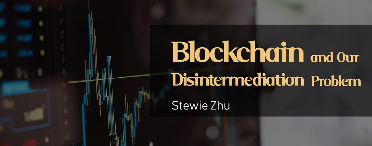 Blockchain and Our Disintermediation Problem - DccBlog - Medium
