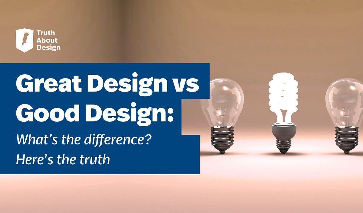 great design vs good