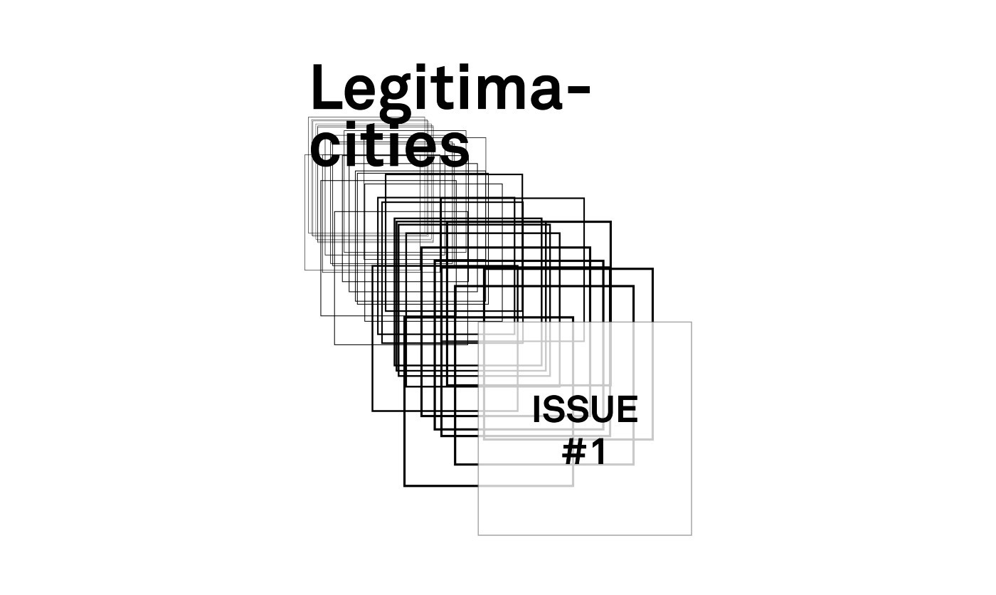 Legitimacities: Notes on innovating our cities from the