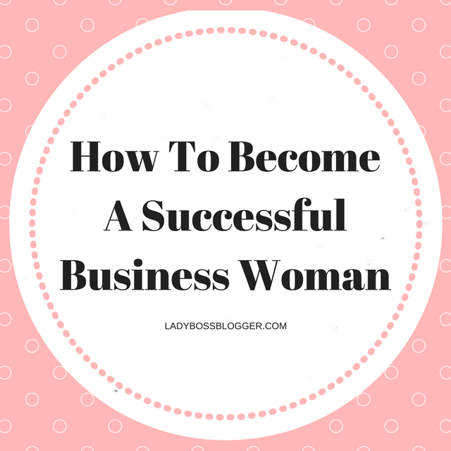 How To Become A Successful Business Woman By Elaine Rau Medium