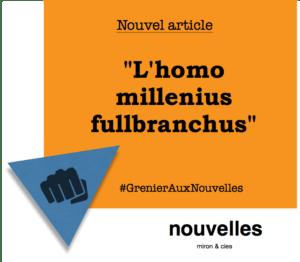 L'homo millenius fullbranchus | Grenier aux nouvelles