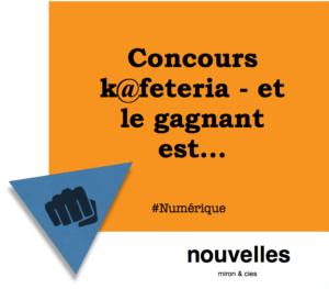 Concours k@feteria - et le gagnant est... | miron & cies
