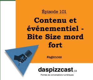 Episode 101 - Contenu et événementiel - Bite Size mord fort | daspizzcast.ca