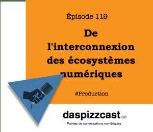 De l'interconnexion des écosystèmes numériques | Daspizzcast.ca