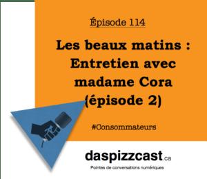 Les beaux matins - entretien avec madame Cora (épisode 2) | Daspizzcast.ca