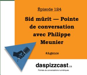 Sid mûrit — Pointe de conversation avec Philippe Meunier de Sid Lee | daspizzcast.ca