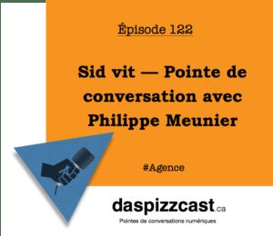 Sid vit — Pointe de conversation avec Philippe Meunier de Sid Lee | daspizzcast.ca