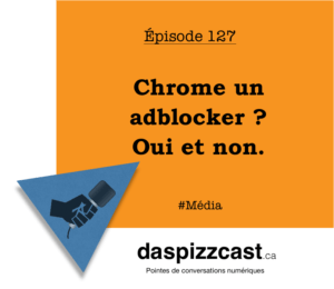Chrome un adblocker ? Oui et non | daspizzcast.ca