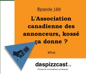 L'Association canadienne des annonceurs, kossé ça donne ? | daspizzcast.ca