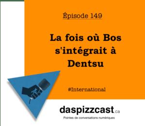 La fois où Bos s'intégrait à Dentsu | Daspizzcast.ca