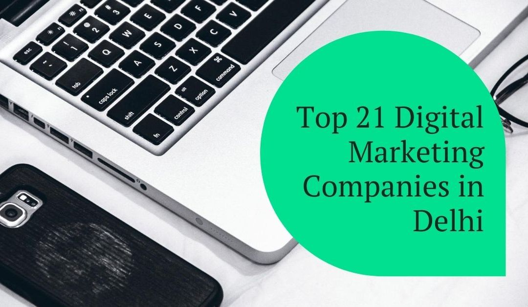 Top 21 Digital Marketing Companies in Delhi