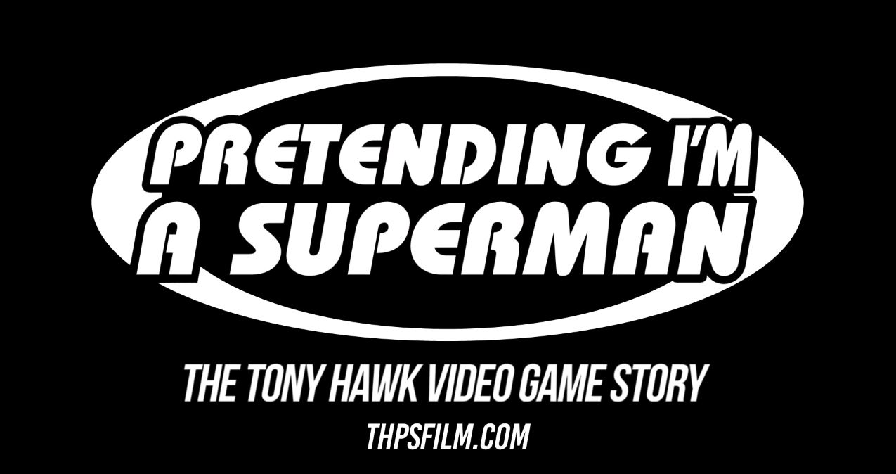 """Pretending I'm a Super Man: The Tony Hawk Video Game Story"" Has Made It's Film Festival Premiere"