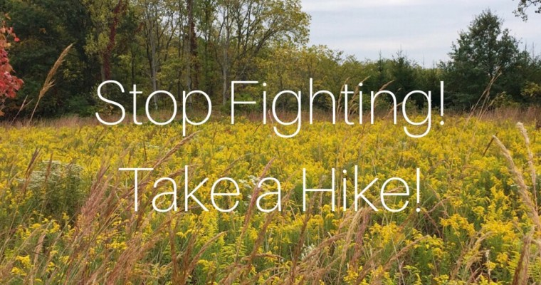 When everyone is fighting it's time to take a hike