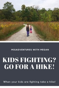 Next time your kids are driving you crazy with their fighting take them on a hike! Sometimes all it takes is fresh air and exercise to improve moods!